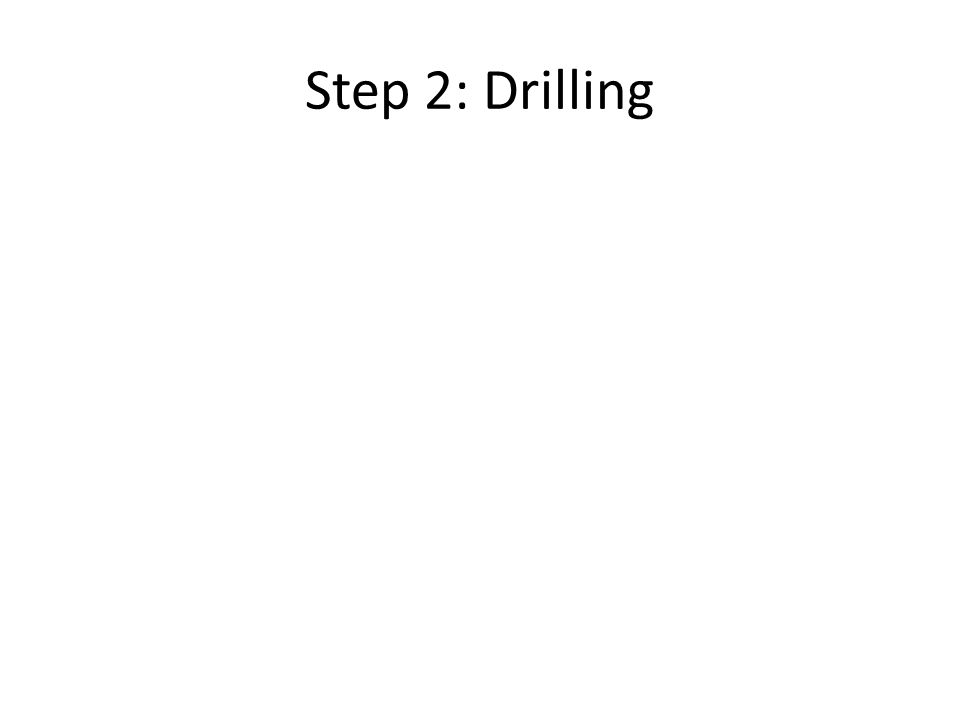 Step 2: Drilling