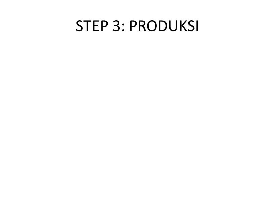 STEP 3: PRODUKSI