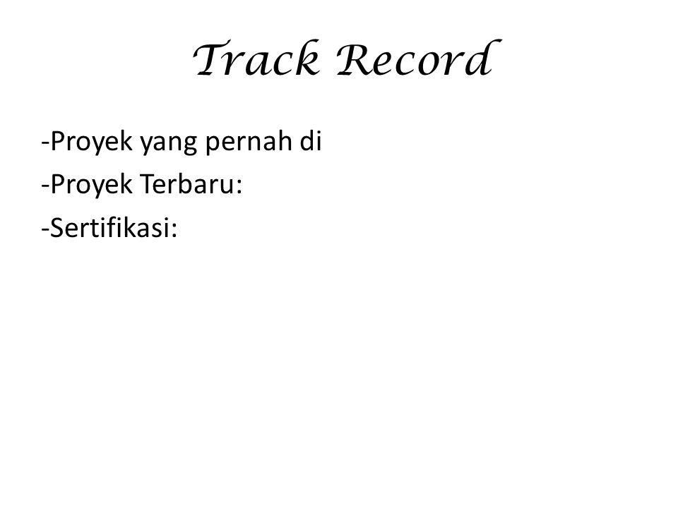 Track Record -Proyek yang pernah di -Proyek Terbaru: -Sertifikasi: