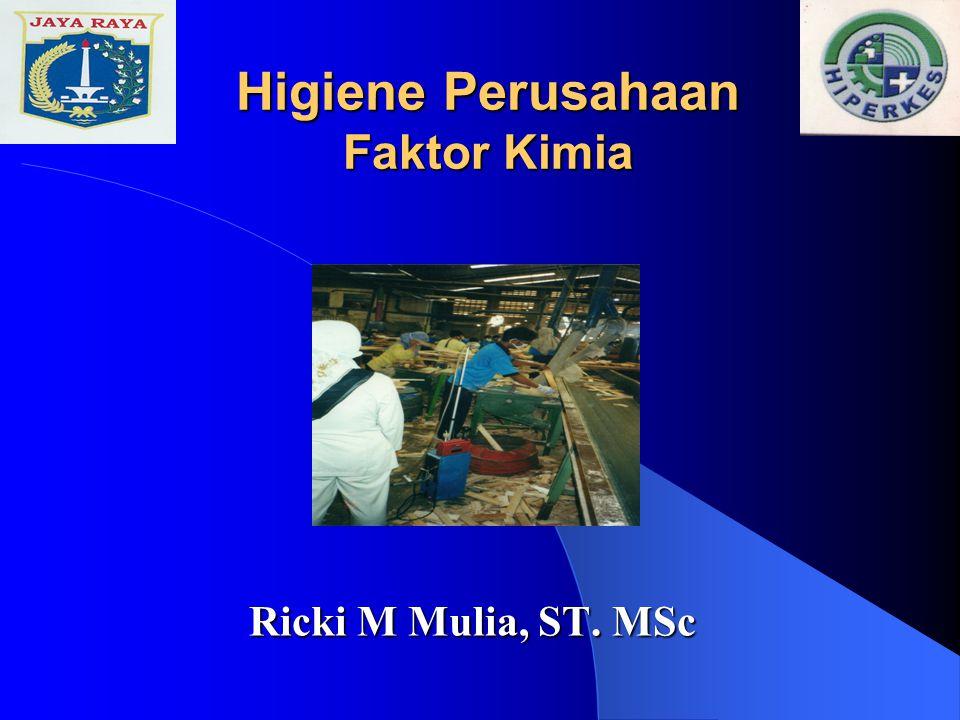 Higiene Perusahaan Faktor Kimia Ricki M Mulia, ST. MSc