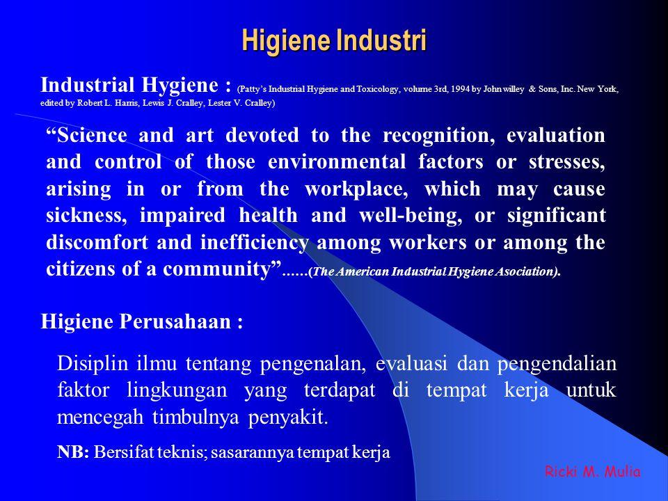 Higiene Industri Higiene Perusahaan : Ricki M. Mulia Disiplin ilmu tentang pengenalan, evaluasi dan pengendalian faktor lingkungan yang terdapat di te
