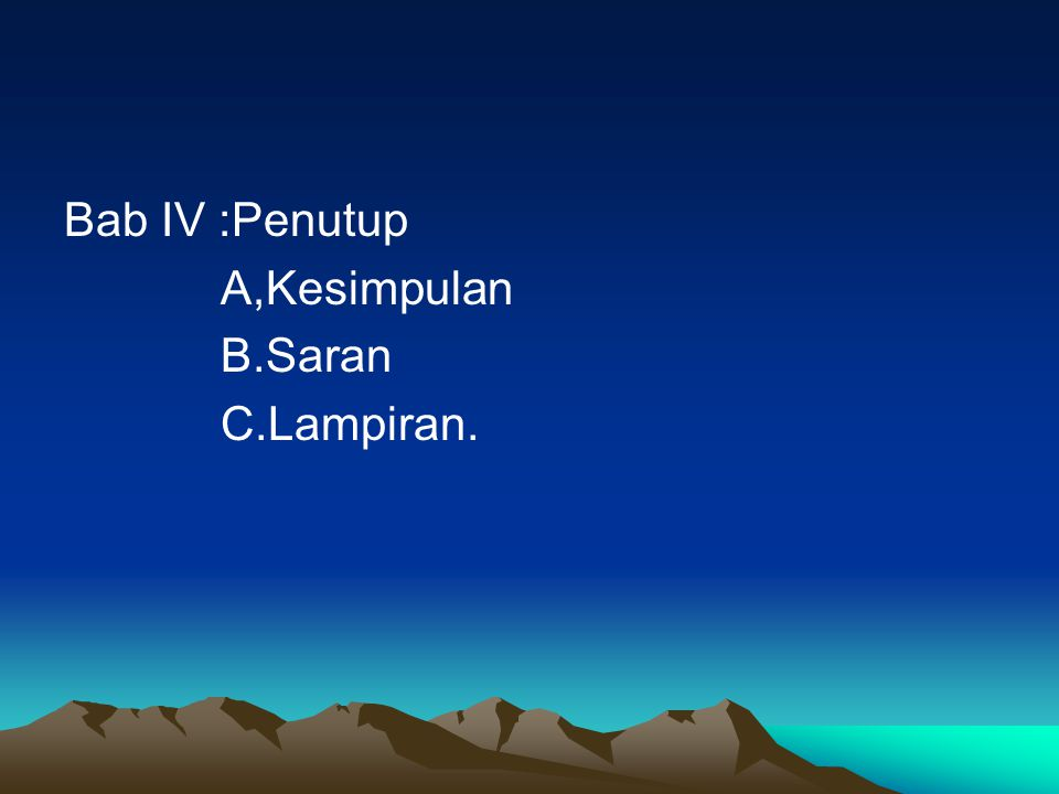 Bab IV :Penutup A,Kesimpulan B.Saran C.Lampiran.