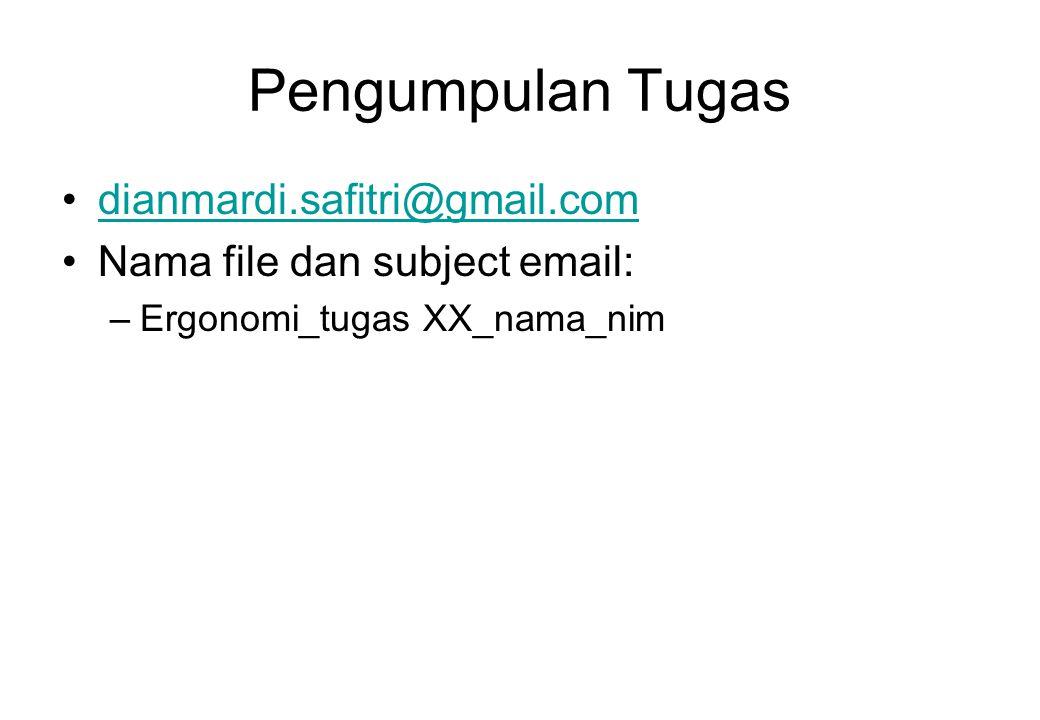 Pengumpulan Tugas dianmardi.safitri@gmail.com Nama file dan subject email: –Ergonomi_tugas XX_nama_nim