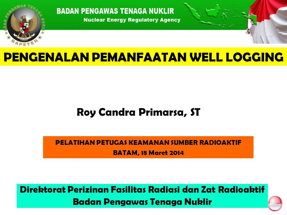 Direktorat Perizinan Fasilitas Radiasi dan Zat Radioaktif Badan Pengawas Tenaga Nuklir Roy Candra Primarsa, ST PELATIHAN PETUGAS KEAMANAN SUMBER RADIO