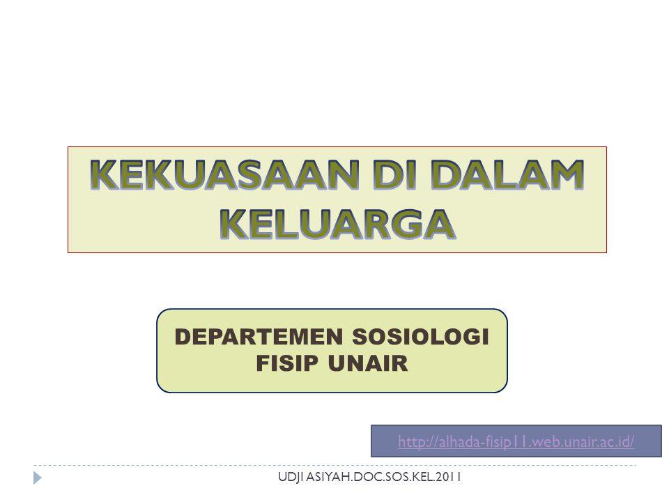 UDJI ASIYAH.DOC.SOS.KEL.2011 DEPARTEMEN SOSIOLOGI FISIP UNAIR http://alhada-fisip11.web.unair.ac.id/