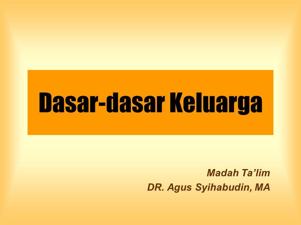 Dasar-dasar Keluarga Madah Ta'lim DR. Agus Syihabudin, MA