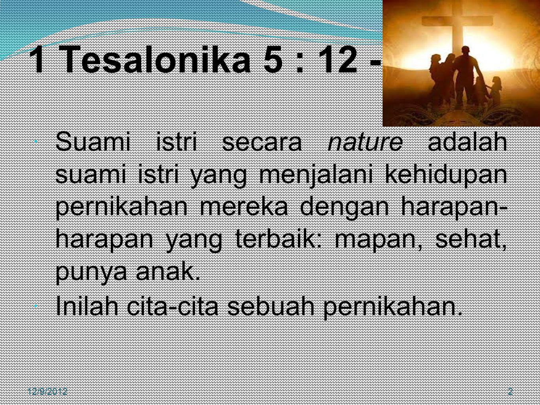 1 Tesalonika 5 : 12 - 23  Suami istri secara nature adalah suami istri yang menjalani kehidupan pernikahan mereka dengan harapan- harapan yang terbai