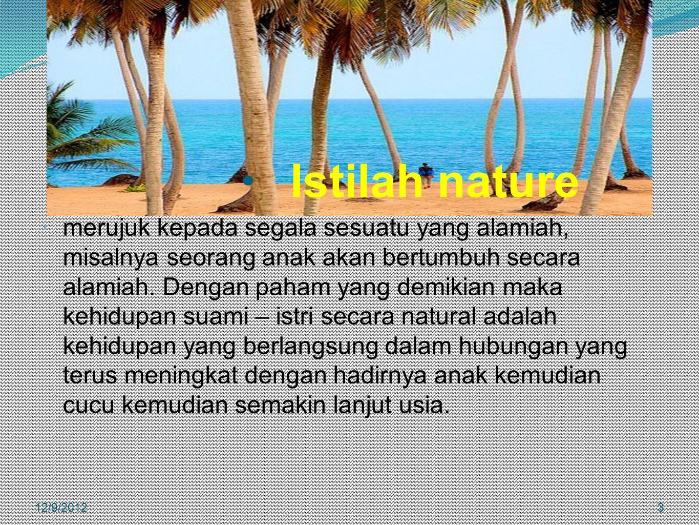 Istilah nature  merujuk kepada segala sesuatu yang alamiah, misalnya seorang anak akan bertumbuh secara alamiah. Dengan paham yang demikian maka kehi