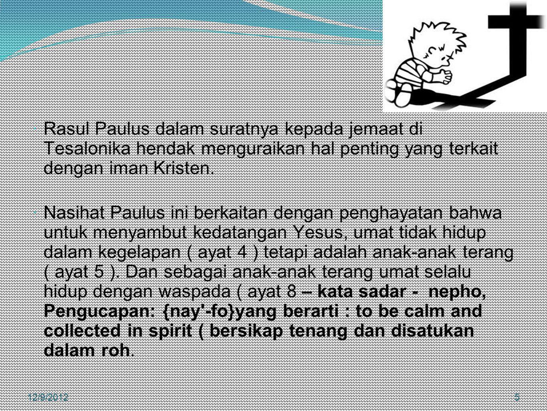 Rasul Paulus dalam suratnya kepada jemaat di Tesalonika hendak menguraikan hal penting yang terkait dengan iman Kristen.  Nasihat Paulus ini berkai