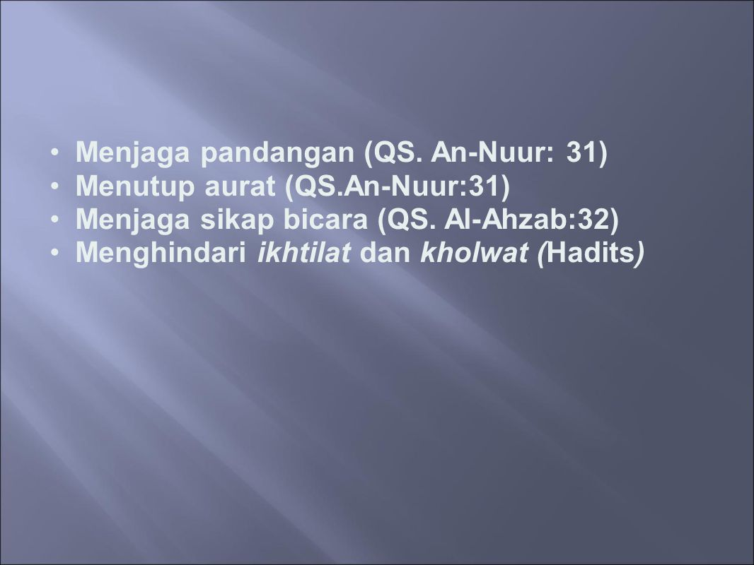 Menjaga pandangan (QS.An-Nuur: 31) Menutup aurat (QS.An-Nuur:31) Menjaga sikap bicara (QS.