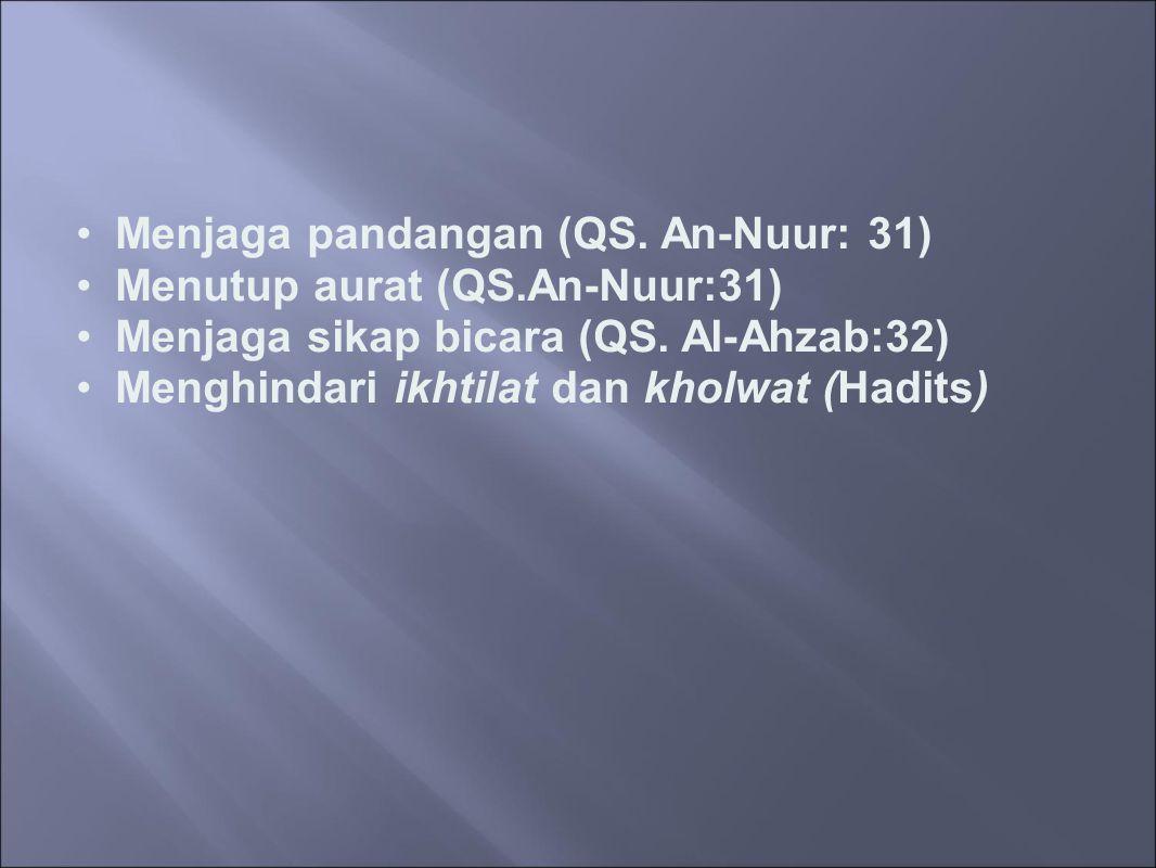 Menjaga pandangan (QS. An-Nuur: 31) Menutup aurat (QS.An-Nuur:31) Menjaga sikap bicara (QS. Al-Ahzab:32) Menghindari ikhtilat dan kholwat (Hadits)