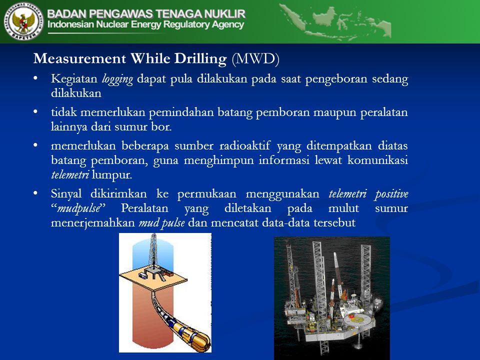 Measurement While Drilling (MWD) Kegiatan logging dapat pula dilakukan pada saat pengeboran sedang dilakukan tidak memerlukan pemindahan batang pemboran maupun peralatan lainnya dari sumur bor.