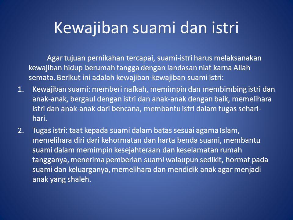 Kewajiban suami dan istri Agar tujuan pernikahan tercapai, suami-istri harus melaksanakan kewajiban hidup berumah tangga dengan landasan niat karna Al
