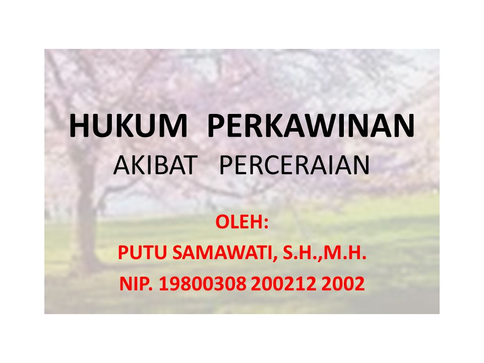 HUKUM PERKAWINAN AKIBAT PERCERAIAN OLEH: PUTU SAMAWATI, S.H.,M.H. NIP. 19800308 200212 2002