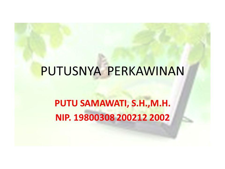 PUTUSNYA PERKAWINAN PUTU SAMAWATI, S.H.,M.H. NIP. 19800308 200212 2002