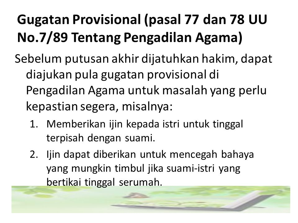 Gugatan Provisional (pasal 77 dan 78 UU No.7/89 Tentang Pengadilan Agama) Sebelum putusan akhir dijatuhkan hakim, dapat diajukan pula gugatan provisio