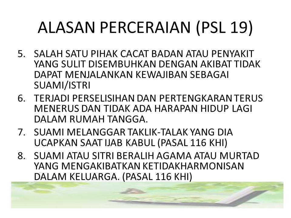 ALASAN PERCERAIAN (PSL 19) 5.SALAH SATU PIHAK CACAT BADAN ATAU PENYAKIT YANG SULIT DISEMBUHKAN DENGAN AKIBAT TIDAK DAPAT MENJALANKAN KEWAJIBAN SEBAGAI