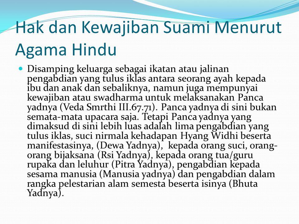 Hak dan Kewajiban Suami Menurut Agama Hindu Disamping keluarga sebagai ikatan atau jalinan pengabdian yang tulus iklas antara seorang ayah kepada ibu