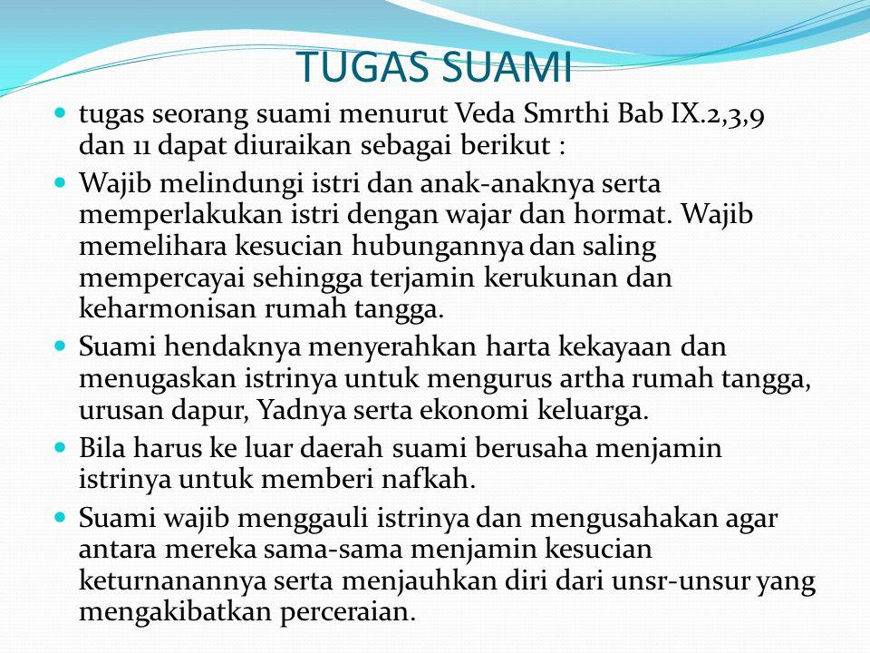 TUGAS SUAMI tugas seorang suami menurut Veda Smrthi Bab IX.2,3,9 dan 11 dapat diuraikan sebagai berikut : Wajib melindungi istri dan anak-anaknya sert