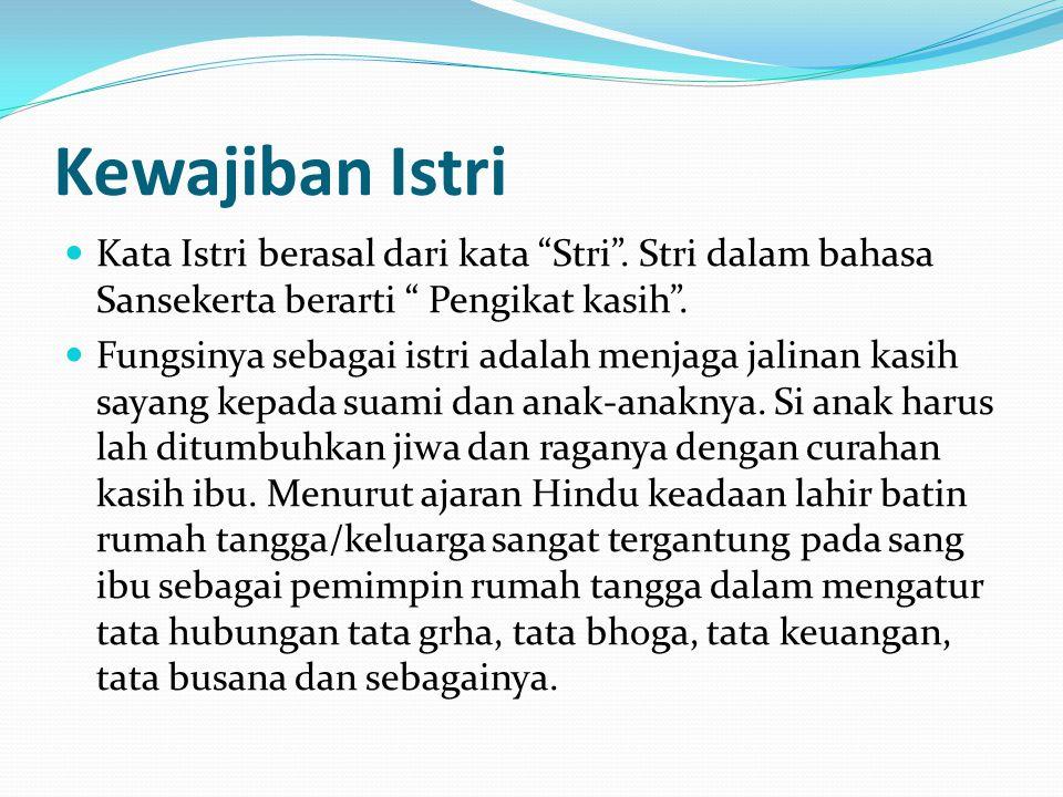 """Kewajiban Istri Kata Istri berasal dari kata """"Stri"""". Stri dalam bahasa Sansekerta berarti """" Pengikat kasih"""". Fungsinya sebagai istri adalah menjaga ja"""