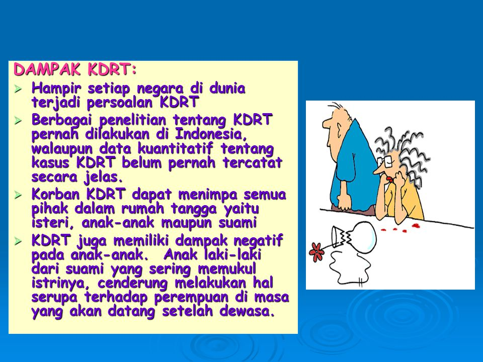 DAMPAK KDRT:  Hampir setiap negara di dunia terjadi persoalan KDRT  Berbagai penelitian tentang KDRT pernah dilakukan di Indonesia, walaupun data ku