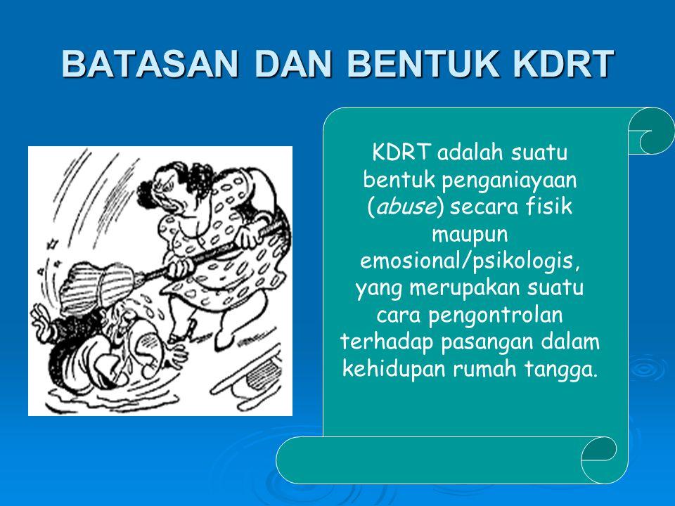BATASAN DAN BENTUK KDRT KDRT adalah suatu bentuk penganiayaan (abuse) secara fisik maupun emosional/psikologis, yang merupakan suatu cara pengontrolan