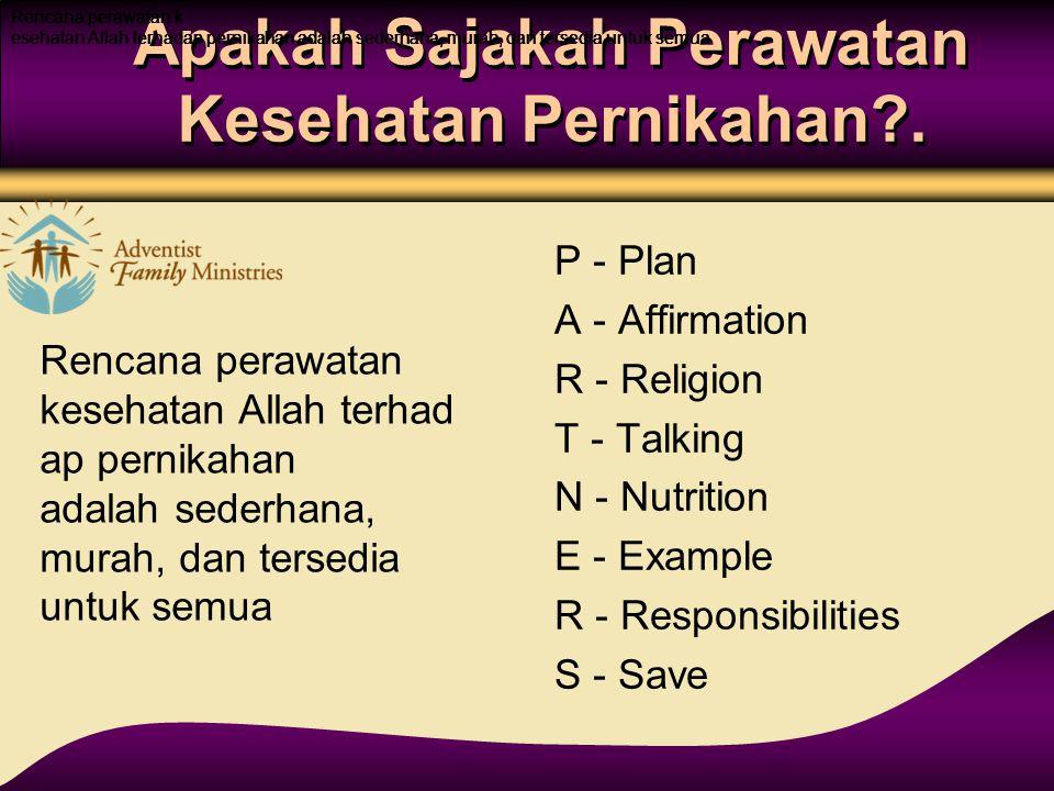 Apakah Sajakah Perawatan Kesehatan Pernikahan?. P - Plan A - Affirmation R - Religion T - Talking N - Nutrition E - Example R - Responsibilities S - S