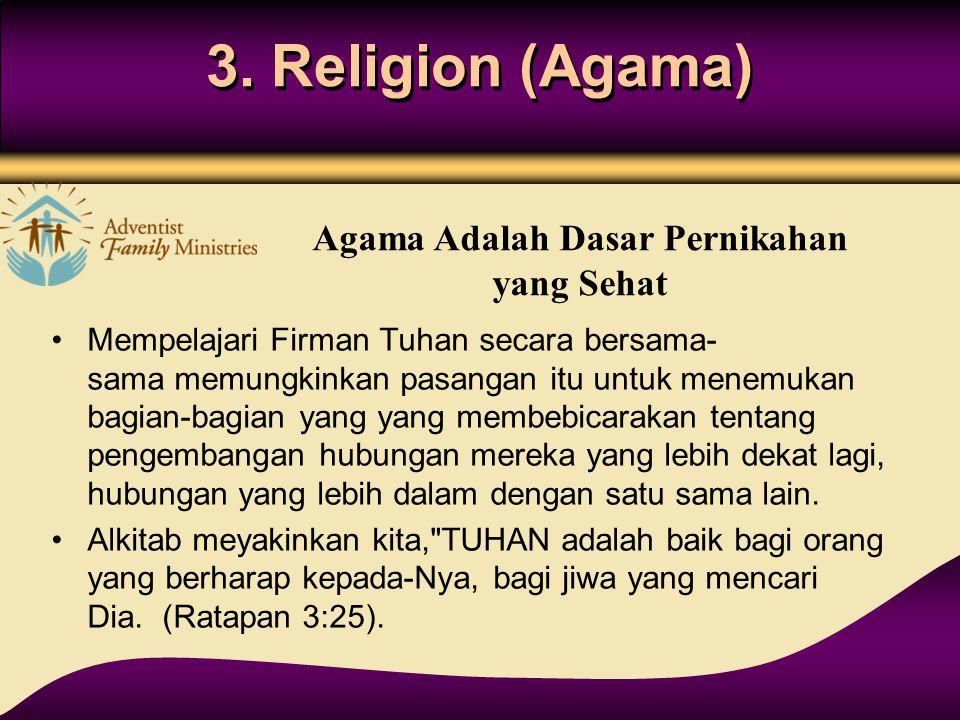 3. Religion (Agama) Mempelajari Firman Tuhan secara bersama- sama memungkinkan pasangan itu untuk menemukan bagian-bagian yang yang membebicarakan ten