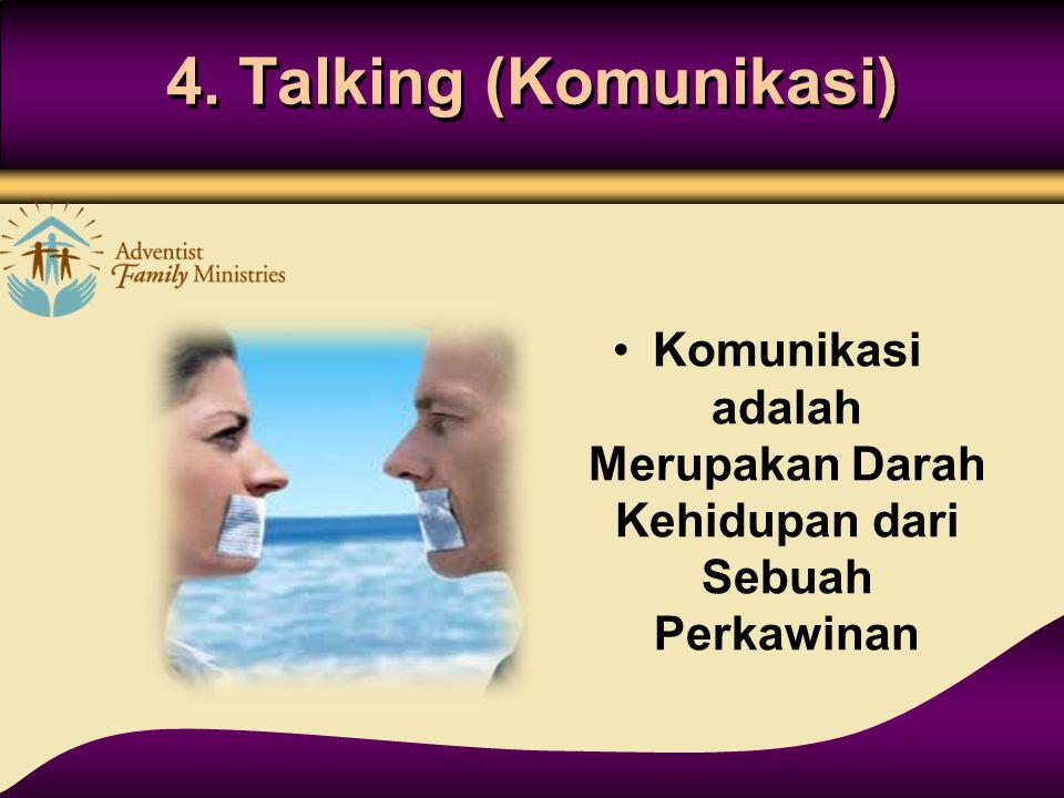 4. Talking (Komunikasi) Komunikasi adalah Merupakan Darah Kehidupan dari Sebuah Perkawinan