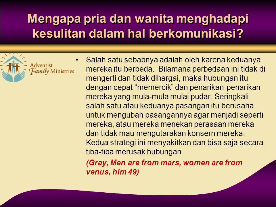 Mengapa pria dan wanita menghadapi kesulitan dalam hal berkomunikasi? Salah satu sebabnya adalah oleh karena keduanya mereka itu berbeda. Bilamana per