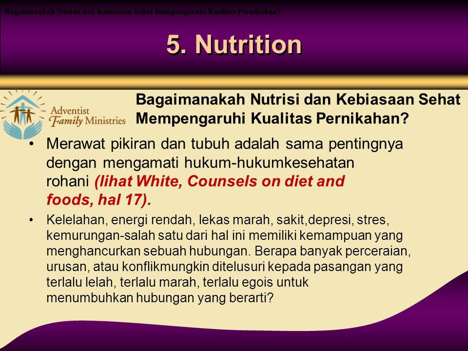 5. Nutrition Merawat pikiran dan tubuh adalah sama pentingnya dengan mengamati hukum-hukumkesehatan rohani (lihat White, Counsels on diet and foods, h