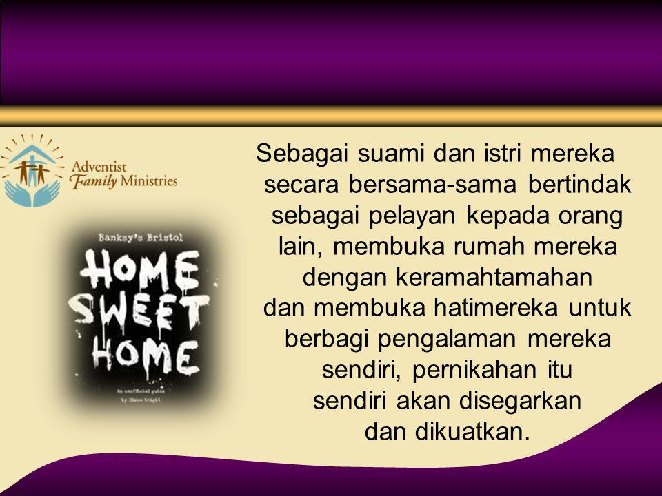 Sebagai suami dan istri mereka secara bersama-sama bertindak sebagai pelayan kepada orang lain, membuka rumah mereka dengan keramahtamahan dan membuka