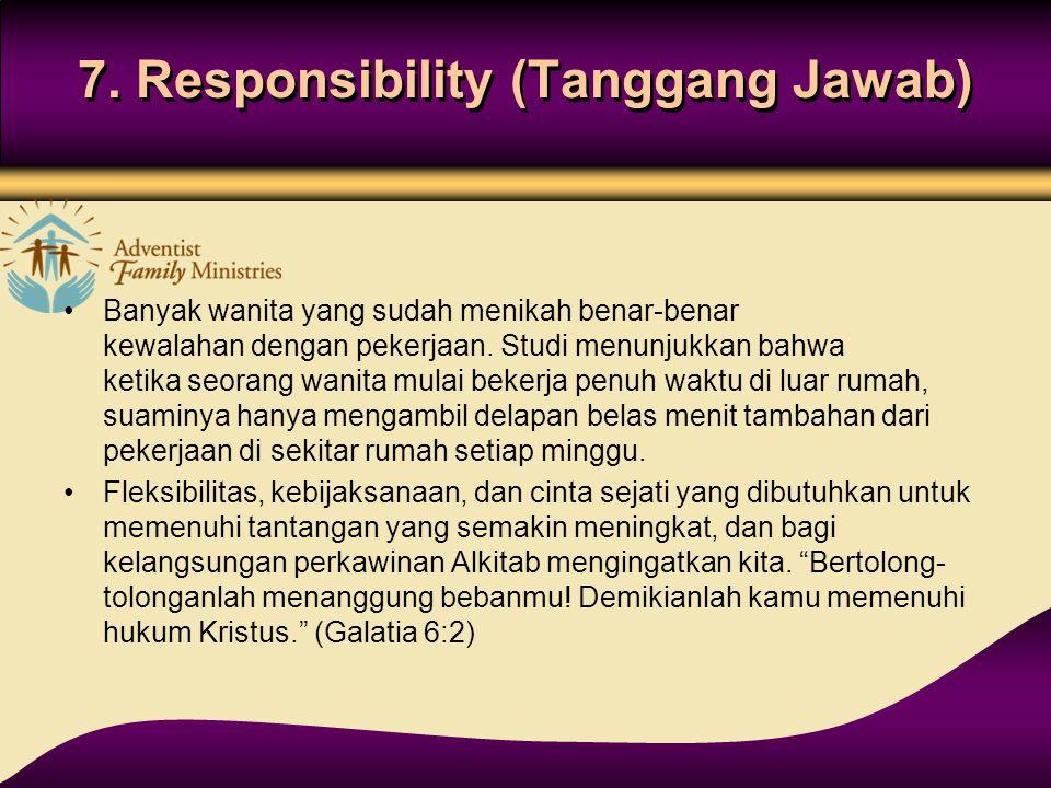 7. Responsibility (Tanggang Jawab) Banyak wanita yang sudah menikah benar-benar kewalahan dengan pekerjaan. Studi menunjukkan bahwa ketika seorang wan