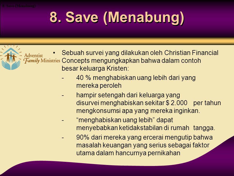 8. Save (Menabung) Sebuah survei yang dilakukan oleh Christian Financial Concepts mengungkapkan bahwa dalam contoh besar keluarga Kristen: -40 % mengh