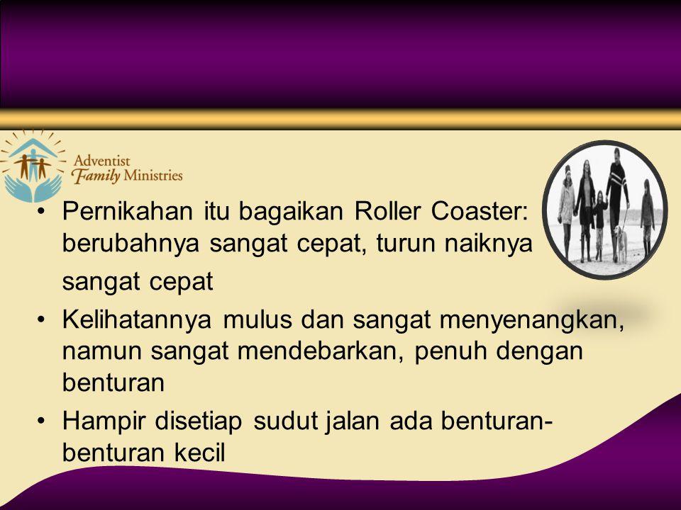 Pernikahan itu bagaikan Roller Coaster: berubahnya sangat cepat, turun naiknya sangat cepat Kelihatannya mulus dan sangat menyenangkan, namun sangat m