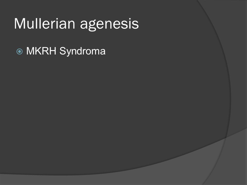Mullerian agenesis  MKRH Syndroma