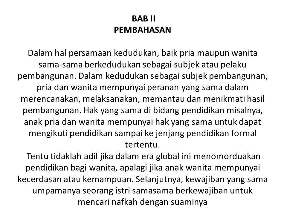 BAB II PEMBAHASAN Dalam hal persamaan kedudukan, baik pria maupun wanita sama-sama berkedudukan sebagai subjek atau pelaku pembangunan. Dalam keduduka
