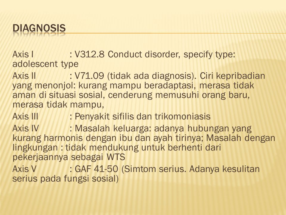 Axis I: V312.8 Conduct disorder, specify type: adolescent type Axis II: V71.09 (tidak ada diagnosis).