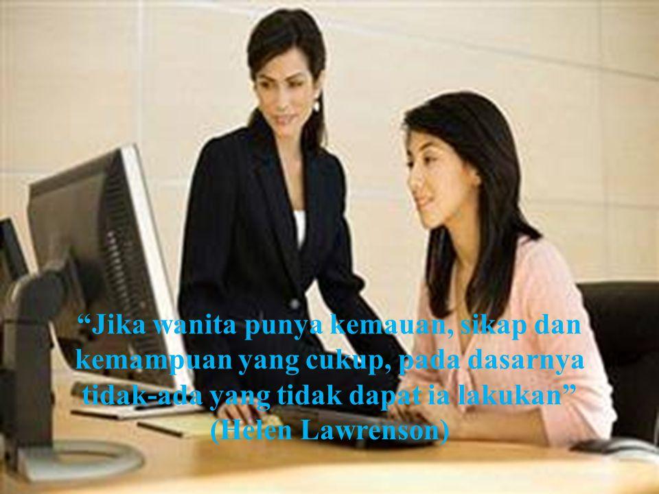 """Jika wanita punya kemauan, sikap dan kemampuan yang cukup, pada dasarnya tidak-ada yang tidak dapat ia lakukan"" (Helen Lawrenson)"