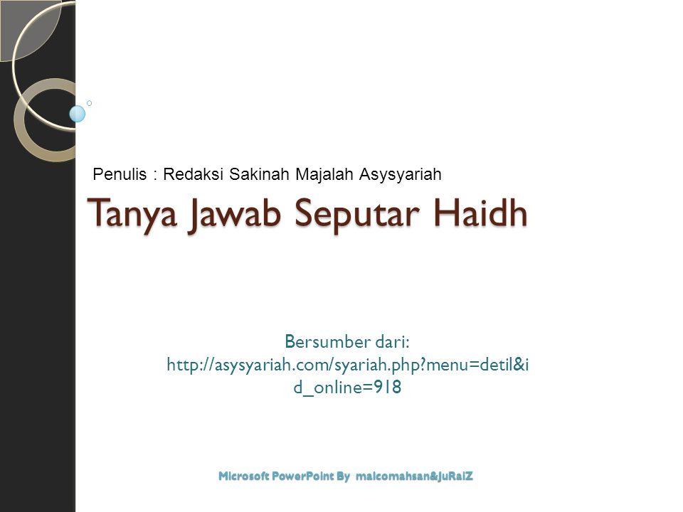 Tanya Jawab Seputar Haidh Bersumber dari: http://asysyariah.com/syariah.php?menu=detil&i d_online=918 Microsoft PowerPoint By malcomahsan&JuRaiZ Penulis : Redaksi Sakinah Majalah Asysyariah