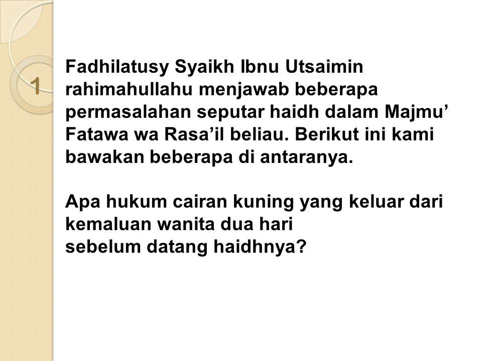 1 Fadhilatusy Syaikh Ibnu Utsaimin rahimahullahu menjawab beberapa permasalahan seputar haidh dalam Majmu' Fatawa wa Rasa'il beliau. Berikut ini kami