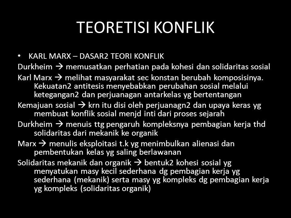 TEORETISI KONFLIK KARL MARX – DASAR2 TEORI KONFLIK Durkheim  memusatkan perhatian pada kohesi dan solidaritas sosial Karl Marx  melihat masyarakat s