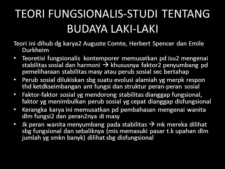 TEORI FUNGSIONALIS-STUDI TENTANG BUDAYA LAKI-LAKI Teori ini dihub dg karya2 Auguste Comte, Herbert Spencer dan Emile Durkheim Teoretisi fungsionalis k