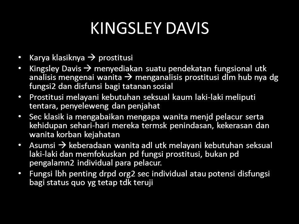 KINGSLEY DAVIS Karya klasiknya  prostitusi Kingsley Davis  menyediakan suatu pendekatan fungsional utk analisis mengenai wanita  menganalisis prost