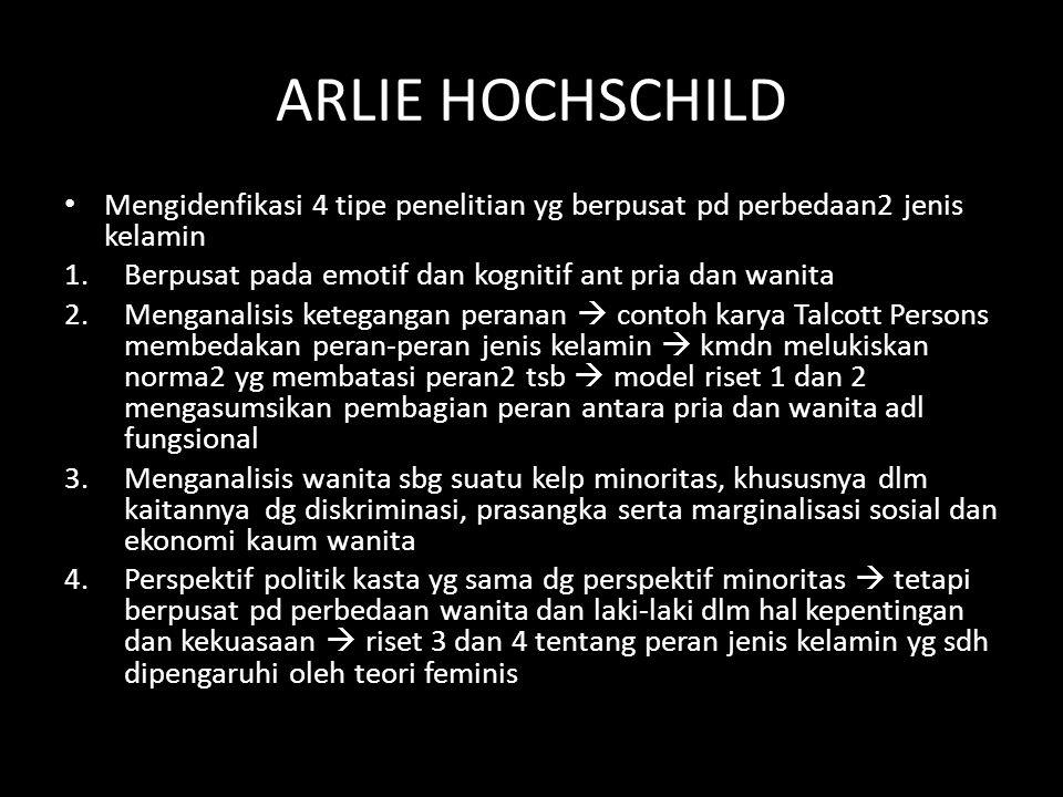 ARLIE HOCHSCHILD Mengidenfikasi 4 tipe penelitian yg berpusat pd perbedaan2 jenis kelamin 1.Berpusat pada emotif dan kognitif ant pria dan wanita 2.Me