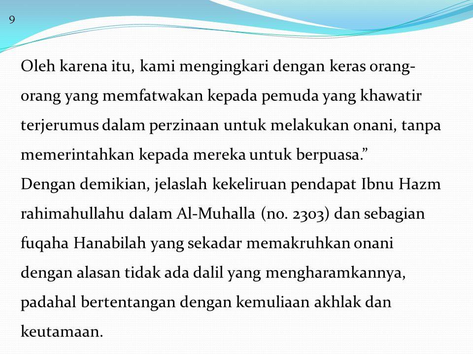 9 Oleh karena itu, kami mengingkari dengan keras orang- orang yang memfatwakan kepada pemuda yang khawatir terjerumus dalam perzinaan untuk melakukan