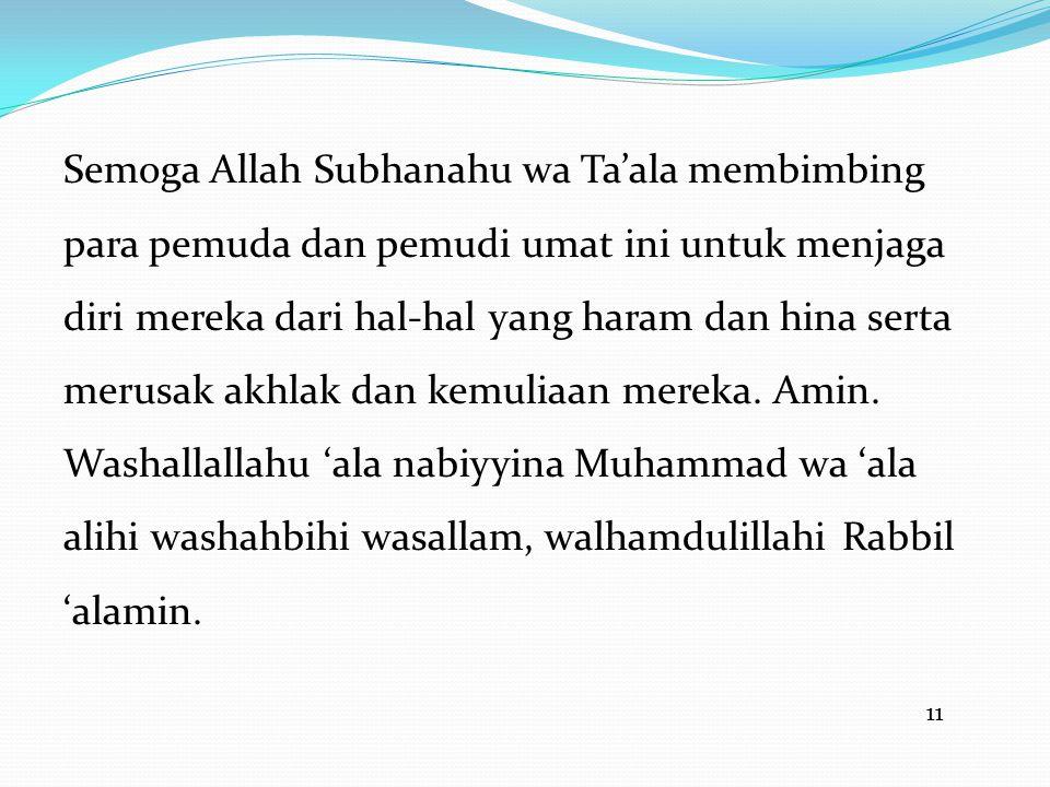 11 Semoga Allah Subhanahu wa Ta'ala membimbing para pemuda dan pemudi umat ini untuk menjaga diri mereka dari hal-hal yang haram dan hina serta merusa