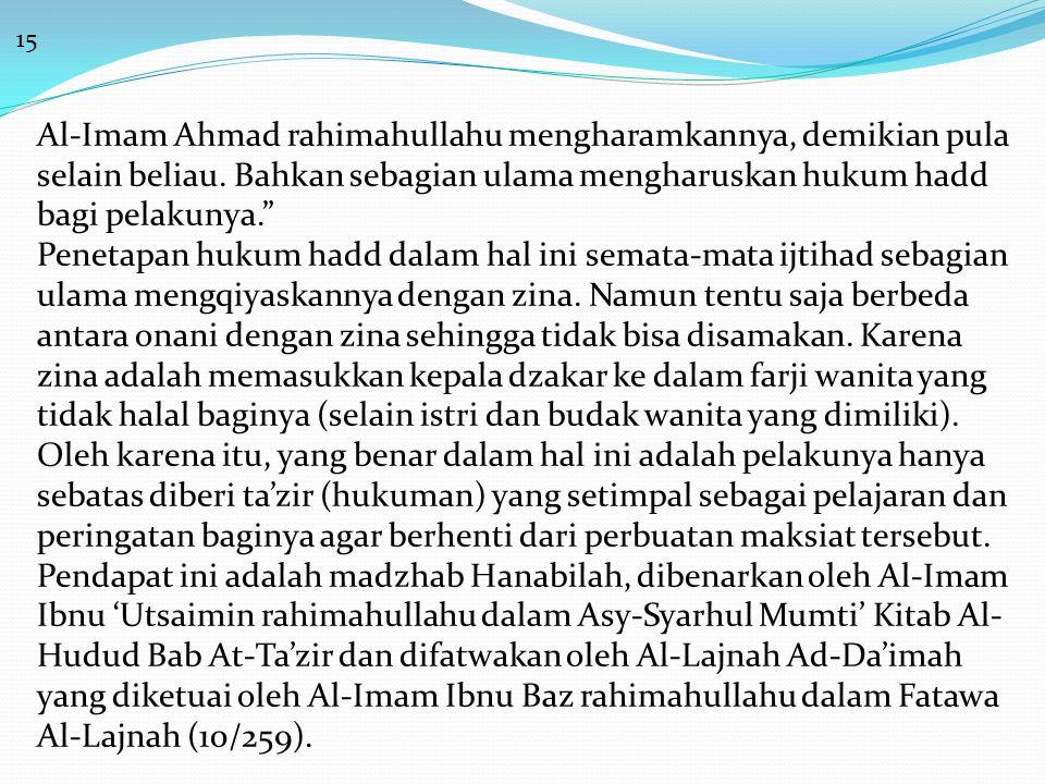"""15 Al-Imam Ahmad rahimahullahu mengharamkannya, demikian pula selain beliau. Bahkan sebagian ulama mengharuskan hukum hadd bagi pelakunya."""" Penetapan"""