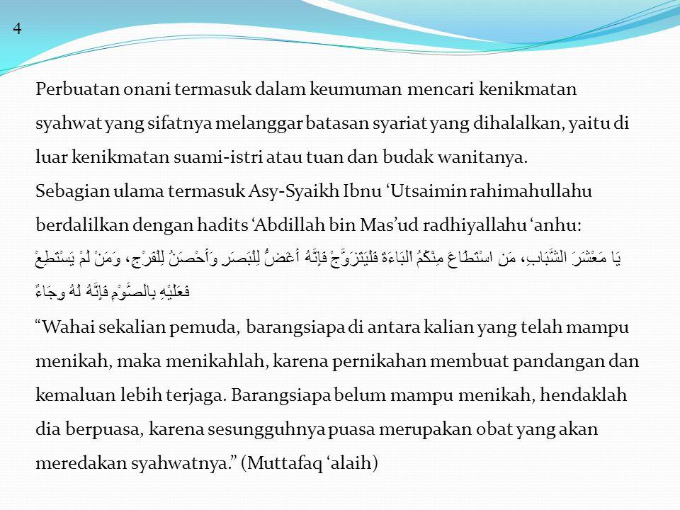 4 Perbuatan onani termasuk dalam keumuman mencari kenikmatan syahwat yang sifatnya melanggar batasan syariat yang dihalalkan, yaitu di luar kenikmatan