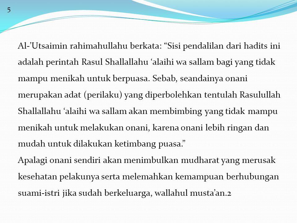 """5 Al-'Utsaimin rahimahullahu berkata: """"Sisi pendalilan dari hadits ini adalah perintah Rasul Shallallahu 'alaihi wa sallam bagi yang tidak mampu menik"""
